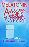 Melatonin: A Guardian against Alzheimer's and more!