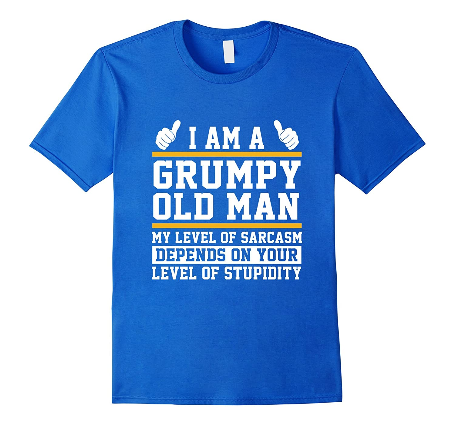 I Am A Grumpy Old Man My Level Of Sarcasm Depends On