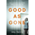 Good as Gone: A dark and gripping thriller with a shocking twist