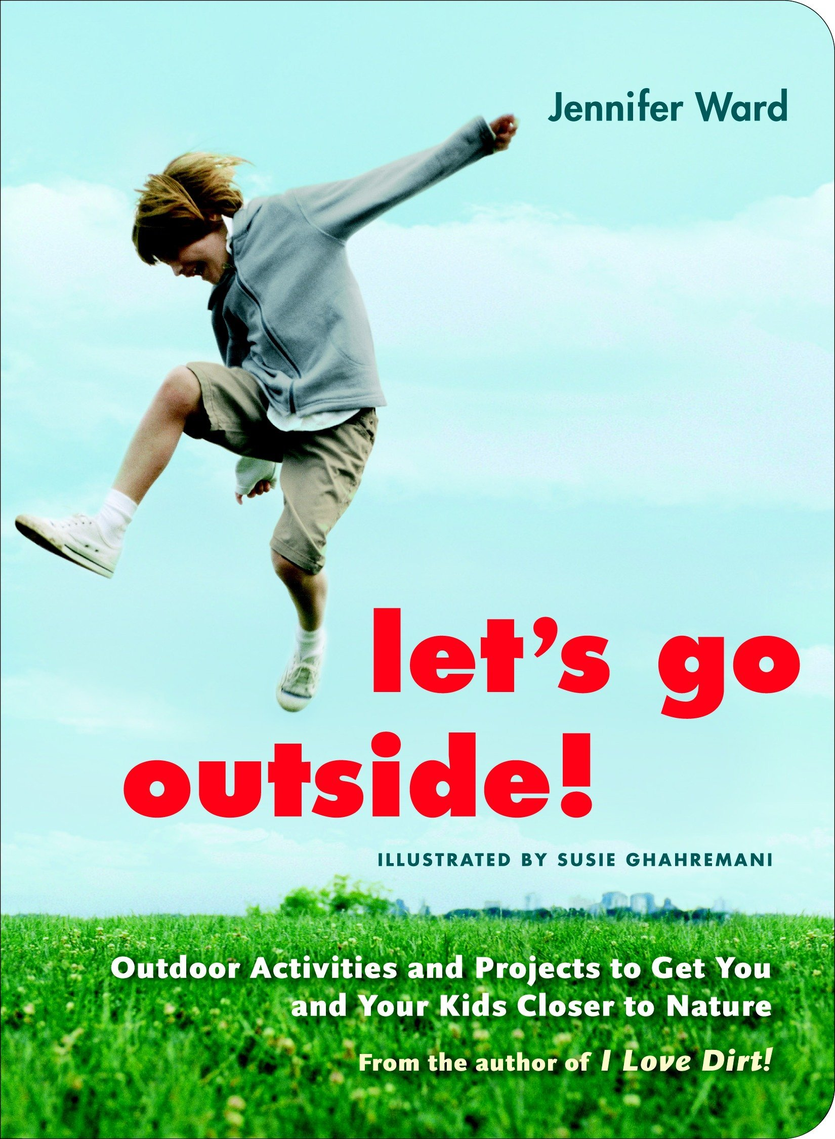 Let's Go Outside!: Outdoor Activities and Projects to Get You and Your Kids Closer to Nature PDF