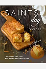 Saints' Day Recipes: Celebrate Saints' Day with Mouth-Watering Recipes Kindle Edition