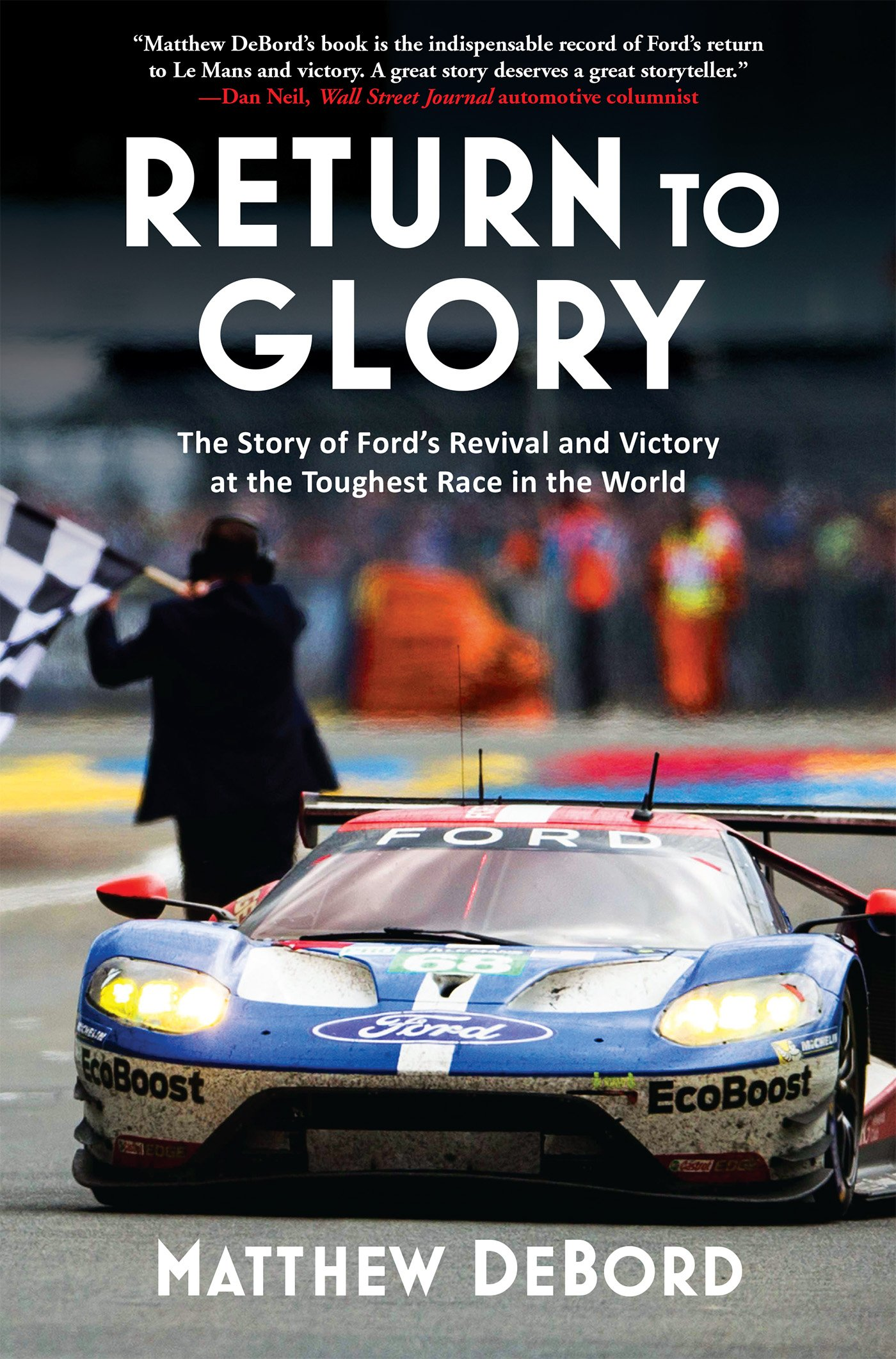 Return To Glory The Story Of Fords Revival And Victory At The Toughest Race In The World Matthew Debord  Amazon Com Books