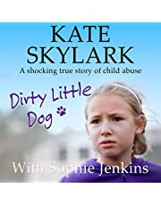 Dirty Little Dog: A Horrifying True Story of Child Abuse, and the Little Girl Who Couldn't Tell a Soul (Skylark Child Abuse True Stories, Volume 1)