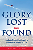 Glory Lost and Found: How Delta Climbed from Despair to Dominance in the Post-9/11 Era (English Edition)