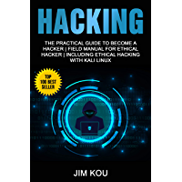 Hacking: The Practical Guide to Become a Hacker   Field Manual for Ethical Hacker   Including Ethical Hacking with Kali Linux (English Edition)