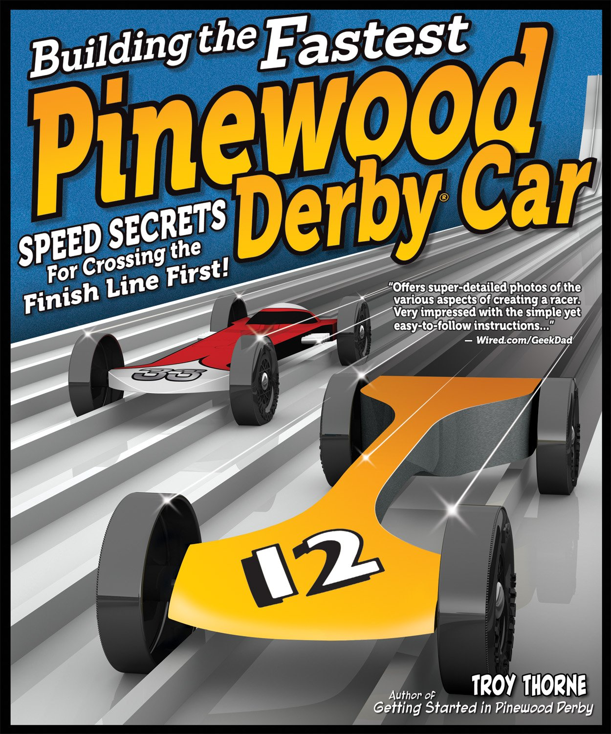 Building The Fastest Pinewood Derby Car Speed Secrets For Crossing Finish Line First Fox Chapel Publishing Illustrated Guide To Making A Competitive