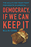 Democracy, If We Can Keep It: The ACLU's 100-Year Fight for Rights in America