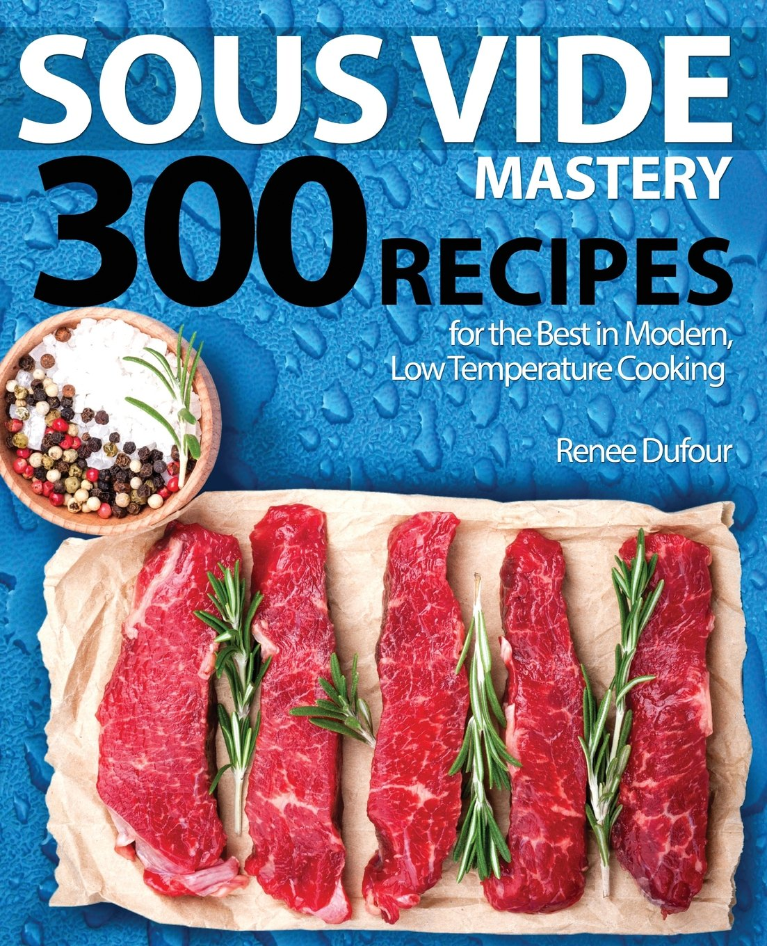 Sous Vide Mastery: 300 Recipes for the Best in Modern, Low ...