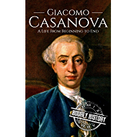 Giacomo Casanova: A Life From Beginning to End (English Edition)
