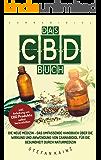 Das CBD Buch: Die neue Medizin – Das umfassende Handbuch über Wirkung und Anwendung von Cannabidiol für die Gesundheit durch Naturmedizin (Inkl. Anleitung ... CBD Öl, Creme & Milch selbst herzustellen)