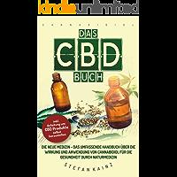 Das CBD Buch: Die neue Medizin – Das umfassende Handbuch über Wirkung und Anwendung von Cannabidiol für die Gesundheit durch Naturmedizin (+ Anleitung um CBD Öl, Creme & Milch selbst herzustellen)