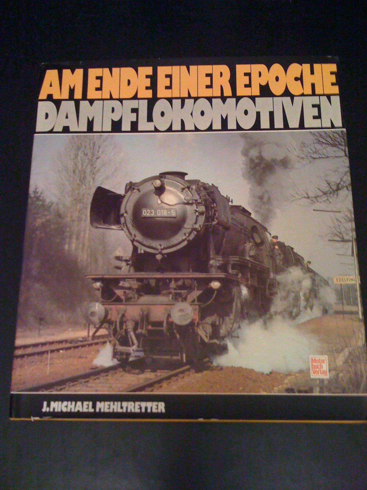 Am Ende Einer Epoche   Dampflokomotiven