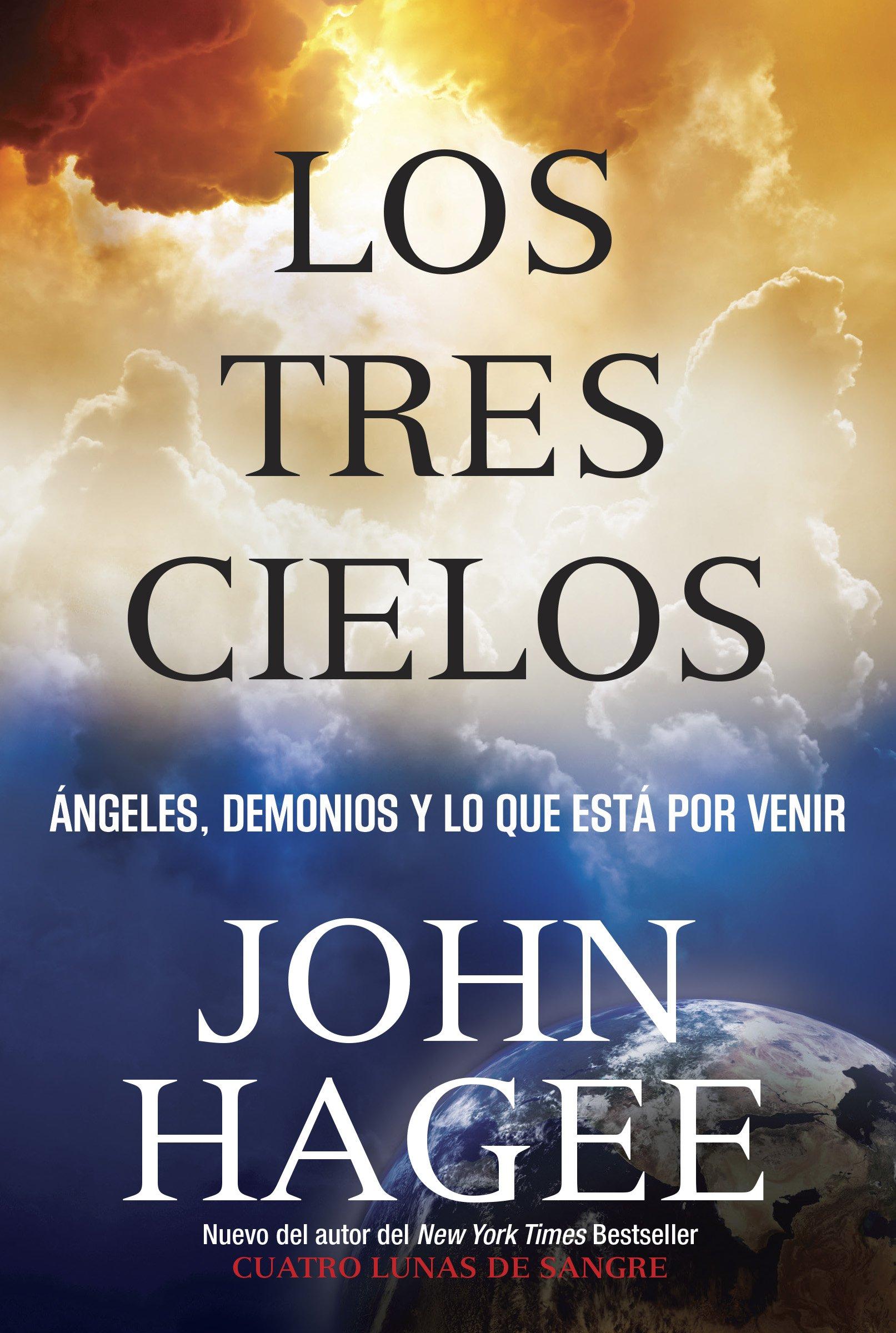 Los Tres Cielos: Angeles, Demonios y Lo Que Esta Por Venir: Amazon.es: John Hagee: Libros