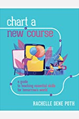 Chart a New Course: A Guide to Teaching Essential Skills for Tomorrow's World Kindle Edition