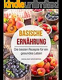 Basische Ernährung: Die besten Rezepte für ein gesundes Leben