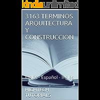 3163 TERMINOS ARQUITECTURA Y CONSTRUCCION: Inglés - Español