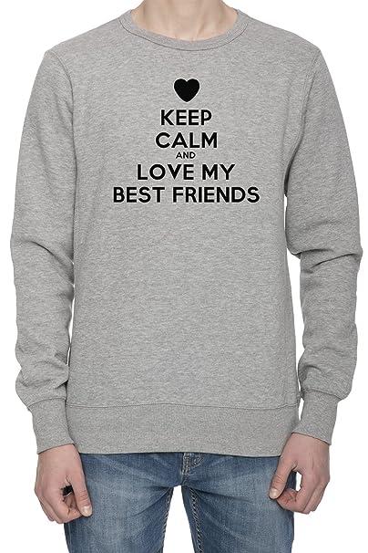 Keep Calm And Love My Best Friends Hombre Gris Sudadera Saltador Camisa De Rntrenamiento | Mens
