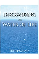 Discovering the Water of Life: Victory in Christ, Holy Spirit, Christian Dream Interpretation, Myers-Briggs Personality Type, Culture, and Revival. Kindle Edition