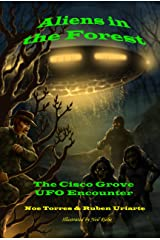 Aliens in the Forest: The Cisco Grove UFO Encounter Kindle Edition