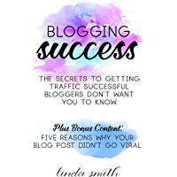 Blogging Success: The secrets to getting traffic successful bloggers don't want you to know (English Edition)