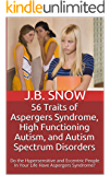 56 Traits of Aspergers Syndrome, High Functioning Autism, and Autism Spectrum Disorders: Do the Hypersensitive and Eccentric People In Your Life Have Aspergers ... Syndrome? (Transcend Mediocrity Book 89)