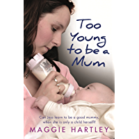 Too Young to be a Mum: Can Jess learn to be a good mummy, when she is only a child herself? (A Maggie Hartley Foster Carer Story)