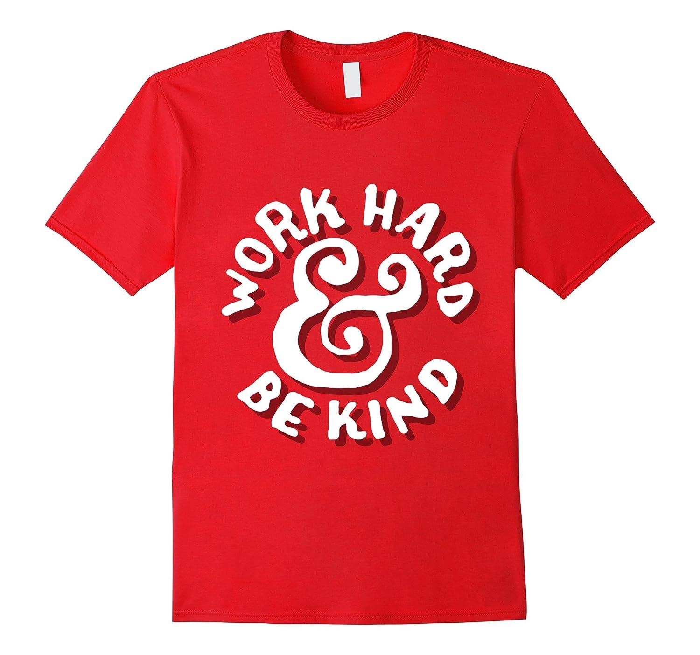 Work Hard And Be Kind Motivational Inspirational Grind Shirt-TJ