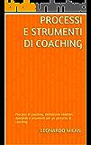 Processi e strumenti di coaching: Processi di coaching, definizione obiettivi, domande e strumenti per un percorso di coaching