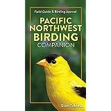 Pacific Northwest Birding Companion: Field Guide & Birding Journal (Complete Bird-Watching Guides)