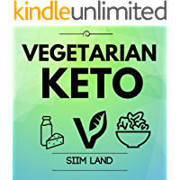Vegetarian Keto: Start a Plant Based Low Carb High Fat Vegetarian Ketogenic Diet to Burn Fat Easily and Increase Insulin Sensitivity (Simple Keto Book 5)