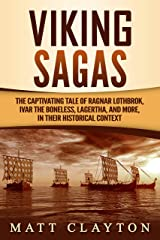 Viking Sagas: The Captivating Tale of Ragnar Lothbrok, Ivar the Boneless, Lagertha, and More, in Their Historical Context Kindle Edition