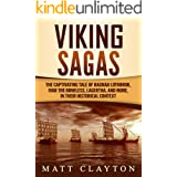Viking Sagas: The Captivating Tale of Ragnar Lothbrok, Ivar the Boneless, Lagertha, and More, in Their Historical Context