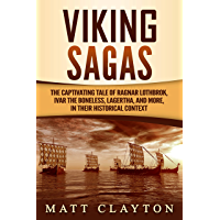 Viking Sagas: The Captivating Tale of Ragnar Lothbrok, Ivar the Boneless, Lagertha, and More, in Their Historical Context (English Edition)