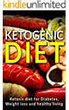 Ketogenic Diet: Ketogenic Diet For Diabetes,Weight Loss and Healthy Living (Updated)