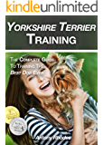Yorkshire Terrier Training: The Complete Guide To Training the Best Dog Ever