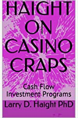 HAIGHT ON CASINO CRAPS: Cash Flow Investment Programs (Art of Investment Book 4)