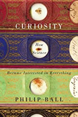 Curiosity: How Science Became Interested in Everything Kindle Edition