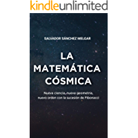 La matemática cósmica: Nueva ciencia, nueva geometría, nuevo orden con la sucesión de Fibonacci