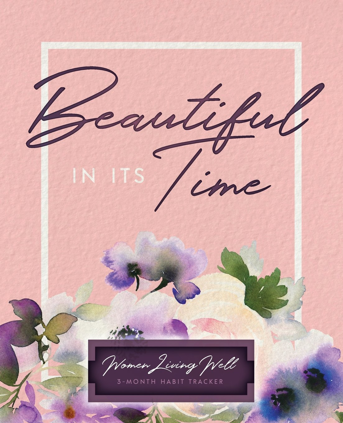Beautiful In Its Time Women Living Well 3 Month Habit