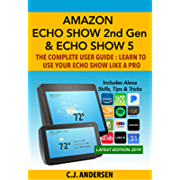 Amazon Echo Show (2nd Gen) & Echo Show 5 - The Complete User Guide: Learn to Use Your Echo Show Like A Pro (Alexa & Echo Show Setup and Tips) (English Edition)