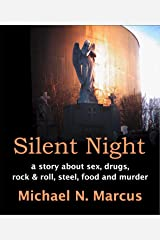 Silent Night: a story about sex, drugs, rock & roll, steel, food and murder Kindle Edition