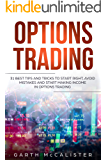 Options Trading: 31 Best Tips and Tricks to Start Right, Avoid Mistakes, and Start Making Income with Options Trading (English Edition)