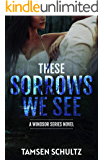 These Sorrows We See (Windsor Series Book 2)