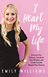 I Heart My Life: Discover Your Purpose, Transform Your Mindset, and Create Success Beyond Your Dreams