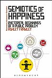 Semiotics of Happiness: Rhetorical beginnings of a public problem (Bloomsbury Advances in Semiotics)