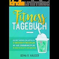 Fitness Tagebuch: Das Diät Tagebuch zum Ausfüllen. 12 Wochen Fitnessplan. 84 Tage Ernährungsplan. 84 Smoothie Rezepte zum Abnehmen. (Diät & Fitness Tagebuch 1)