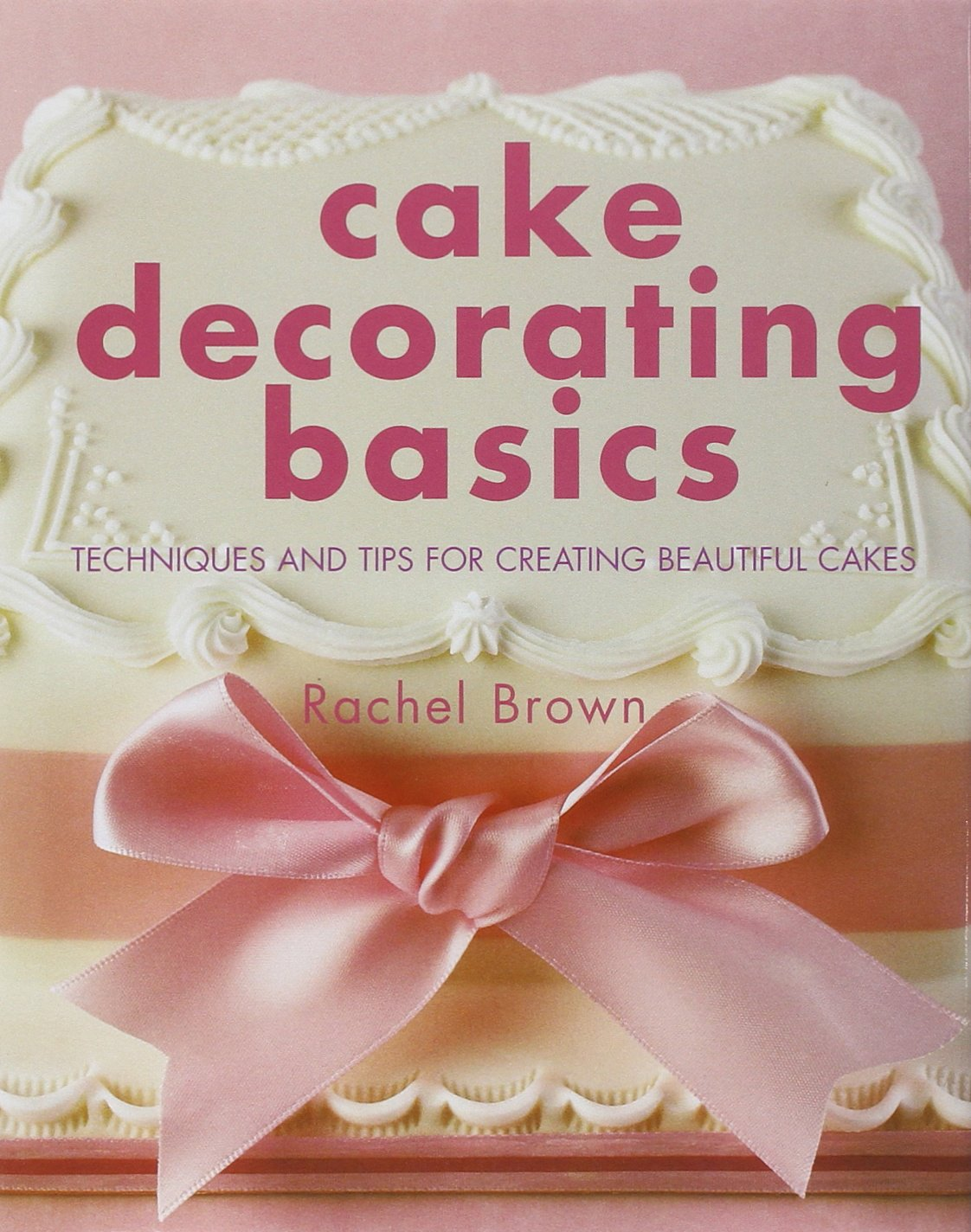 Lovely Cake Decorating Basics: Techniques And Tips For Creating Beautiful Cakes:  Rachel Brown: 9781845375188: Amazon.com: Books