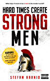 Hard Times Create Strong Men: Why the World Craves Leadership and How You Can Step Up to Fill the Need (Hard Times…