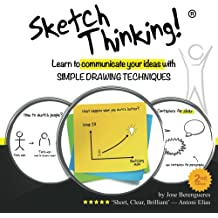 Sketch Thinking: Learn to communicate your ideas with simple drawing techniques Dec 15, 2015