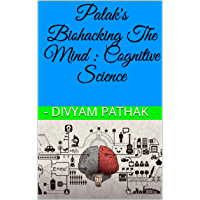 Palak's Biohacking the mind : Cognitive Science